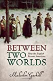 Between Two Worlds: How the English Became Americans
