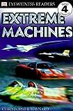 Extreme Machines, Christopher Maynard and Dorling Kindersley Publishing Staff, 0789454181