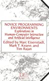 Novice Programming Environments : Explorations in Human-Computer Interaction and Artificial Intelligence, Eisenstadt, Mac and Rajan, Tim, 0863771807
