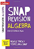 Collins Snap Revision – Algebra (for papers 1, 2 and 3): AQA GCSE Maths Higher