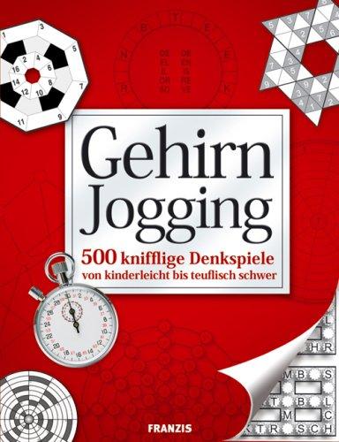 Gehirn Jogging: 500 knifflige Denkspiele von kinderleicht bis teuflisch schwer