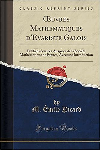 Téléchargement Uvres Mathe Matiques D'e Variste Galois: Publiees Sous Les Auspices de La Societe Mathematique de France, Avec Une Introduction (Classic Reprint) pdf