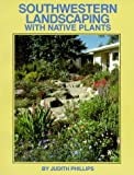 Southwestern Landscaping with Native Plants, Judith Phillips, 089013166X