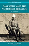 Sam Steele and the Northwest Rebellion: The Trail