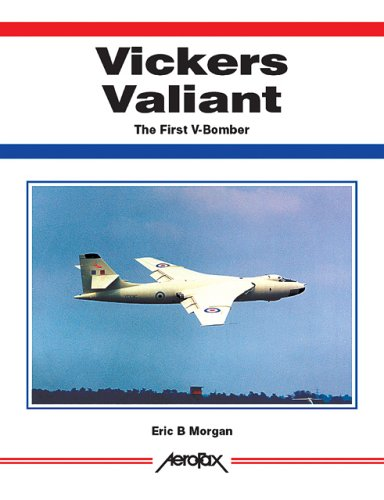 Vickers Valiant: The First V-bomber (Aerofax S.) Eric B. Morgan