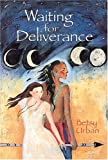Waiting for Deliverance, Betsy Urban, 0531303101