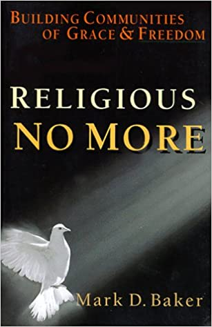 Download online Religious No More: Building Communities of Grace & Freedom PDF