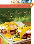Good Morning Paleo: More Than 150 Eas...