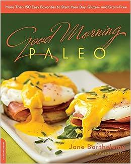 Good Morning Paleo: More Than 150 Easy Favorites to Start