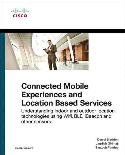 Connected Mobile Experiences And Location Based Services  Understanding Indoor And Outdoor Location Technologies Using Wifi  Ble  Ibeacon And Other Sensors  Networking Technology