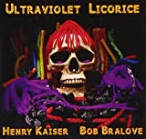 Ultraviolet Licorice by Bob Bralove & Henry Kaiser (2009-10-20)