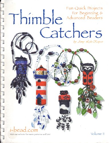 - Thimble Catchers: Fun Quick Projects for Beginning & Advanced Beaders (Volume II)