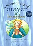 A Morning Cup of Prayer for Mothers, John A. Bright-Fey, 1575872641
