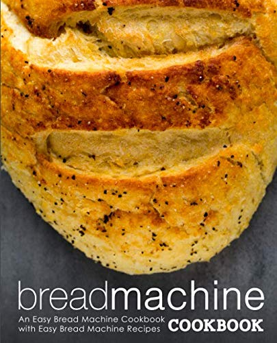 Bread Machine Cookbook: An Easy Bread Machine Cookbook with Easy Bread Machine Recipes (2nd Edition) by BookSumo Press