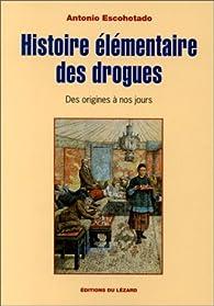 Histoire élémentaire des drogues par Antonio Escohotado