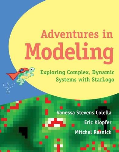 Adventures in Modeling: Exploring Complex, Dynamic Systems with StarLogo