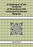 A Catalogue of the Contents of Strawberry Hill Collected by Horace Walpole, George Robins, 5518415958
