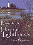 Bansemer's Book of Florida Lighthouses, Roger Bansemer, 1561641723
