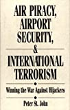 Air Piracy, Airport Security, and International Terrorism, Peter St. John, 0899304133