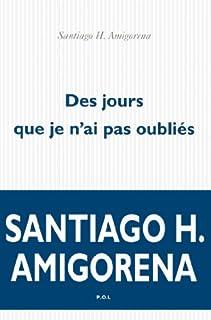Des jours que je n'ai pas oubliés, Amigorena, Santiago Horacio