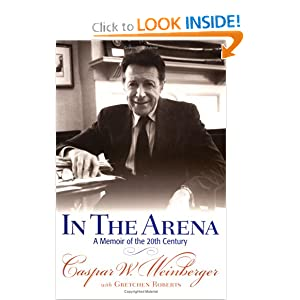 In the Arena: A Memoir of the 20th Century Caspar W. Weinberger and Gretchen Roberts