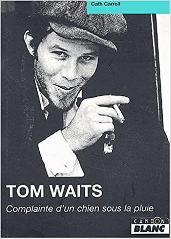 Tom Waits : Complainte d'un chien sous la pluie pdf ebook