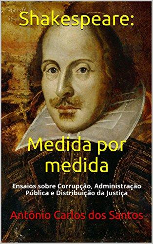 Shakespeare: Medida por medida: Ensaios sobre Corrupção, Administração Pública e Distribuição da Justiça (Quasar K+ Livro 2) (Portuguese Edition)