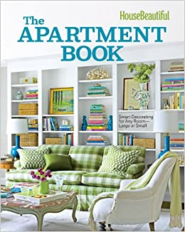 House Beautiful The Apartment Book: Smart Decorating for Any Room ...