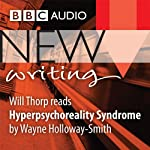 BBC Audio New Writing: Hyperpsychoreality Syndrome | Wayne Holloway-Smith