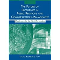 The Future of Excellence in Public Relations and Communication Management: Challenges for the Next Generation