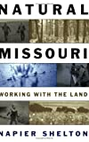 Natural Missouri : Working with the Land, Shelton, Napier, 0826215823