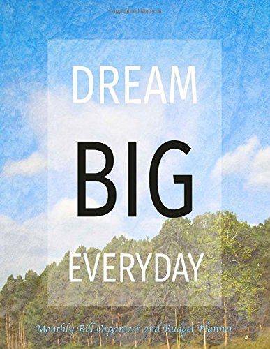 Monthly Bill Organizer and Budget Planner- Dream Big Everyday: Extra Large 8.5 x11 Budget Book with Motivational Quotes (Smart Budget Books) (Volume 31)