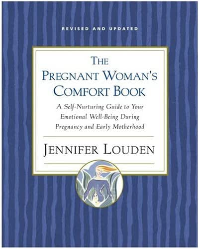 Pregnant Woman's Comfort Book: A Self-Nurturing Guide to Your Emotional Well-Being During Pregnancy and Early Motherhood