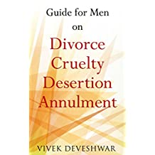 Guide for Men on Divorce, Cruelty, Desertion, Annulment