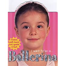 I Want To Be A...: Ballerina