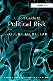A Short Guide to Political Risk (Short Guides to Business Risk)
