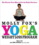 Molly Fox's Yoga  Weight Loss Program: The Stress-Free Way to Get the Body You Love