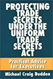 Protecting Trade Secrets under the Uniform Trade Secrets Act, Michael C. Budden, 1567200168