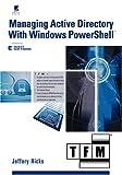 Managing Active Directory with Windows Powershell, Jeffery Hicks, 0977659798