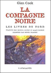La Compagnie Noire, Tome 1, Les Livres du Nord (La compagnie noire, Le château noir, La rose blanche)  par Cook