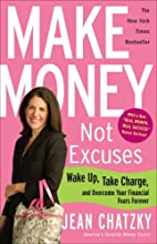 Make Money, Not Excuses: Wake Up, Take Charge, and Overcome Your Financial Fears Forever