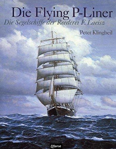 Flying P-Liner: Die Segelschiffe der Reederei F. Laeisz