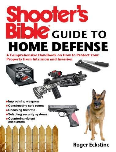 Defense Ammo - Shooter's Bible Guide to Home Defense: A Comprehensive Handbook on How to Protect Your Property from Intrusion and Invasion