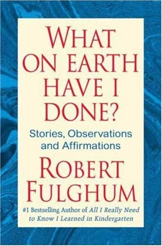 What On Earth Have I Done?: Stories, Observations, and Affirmations (Spirit Have Your Way In Us Today)