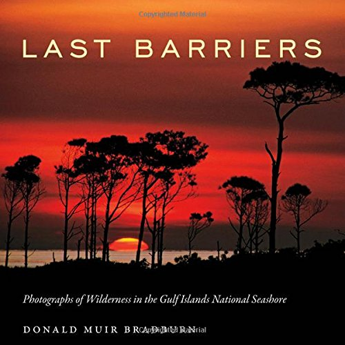 Last Barriers: Photographs of Wilderness in the Gulf Islands National Seashore ()