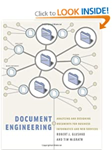 Document Engineering: Analyzing and Designing Documents for Business Informatics and Web Services Robert J. Glushko, Tim Mcgrath