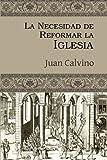 La Necesidad de Reformar la Iglesia (Spanish Edition)