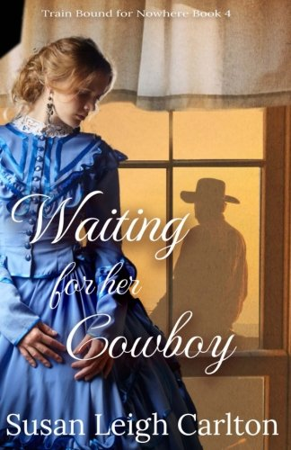 Waiting For Her Cowboy: Caleb's Story (On A Train Bound For Nowhere) (Volume 4)