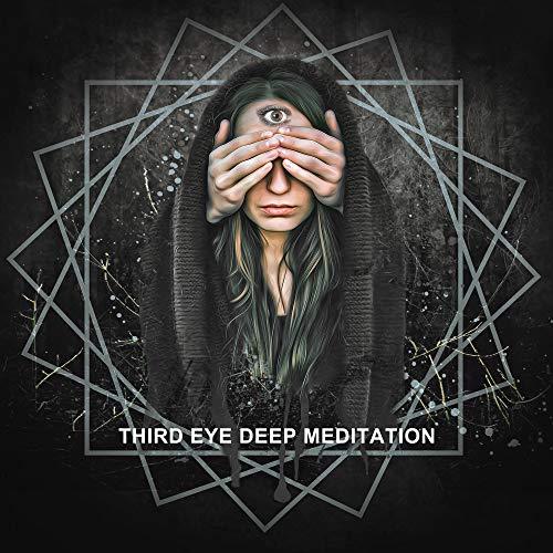 Third Eye Deep Meditation: 2019 New Age Music for Best Yoga Experience, Inner Spiritual Journey, Chakra Balancing