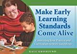 Make Early Learning Standards Come Alive: Connecting Your Practice and Curriculum to State Guidelines, Gaye Gronlund, 1929610823